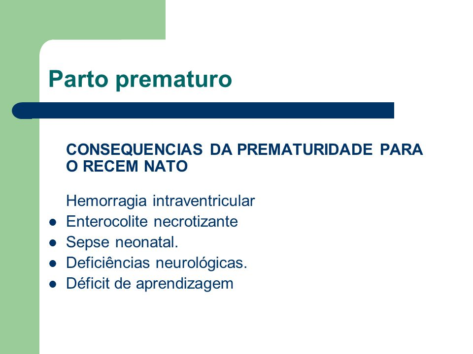 Parto prematuro CONSEQUENCIAS DA PREMATURIDADE PARA O RECEM NATO Hemorragia intraventricular. Enterocolite necrotizante.