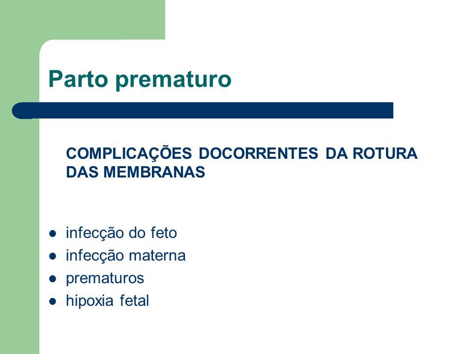 Parto prematuro COMPLICAÇÕES DOCORRENTES DA ROTURA DAS MEMBRANAS