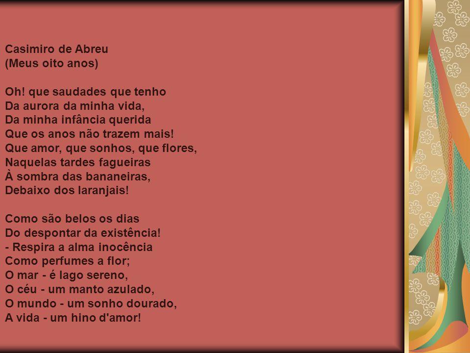 Casimiro de Abreu (Meus oito anos) Oh! que saudades que tenho. Da aurora da minha vida, Da minha infância querida.