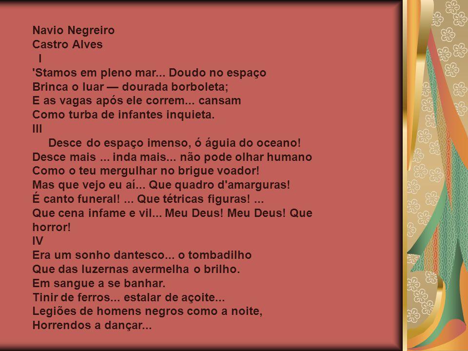 Navio Negreiro Castro Alves. I. Stamos em pleno mar... Doudo no espaço. Brinca o luar — dourada borboleta;