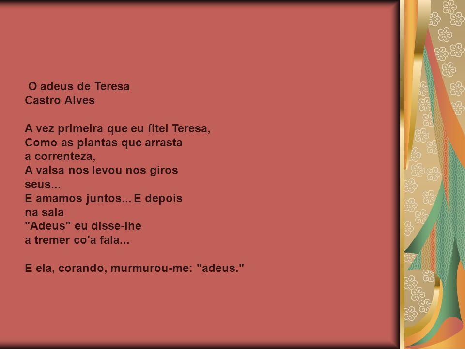 O adeus de Teresa Castro Alves. A vez primeira que eu fitei Teresa, Como as plantas que arrasta. a correnteza,