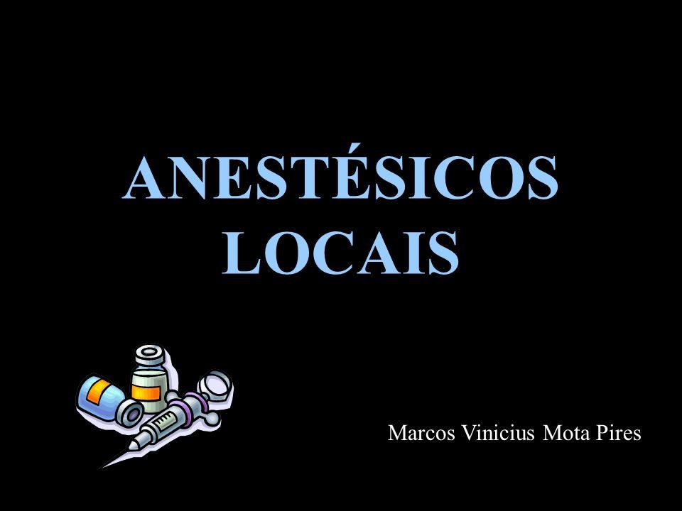 ANESTÉSICOS LOCAIS Marcos Vinicius Mota Pires