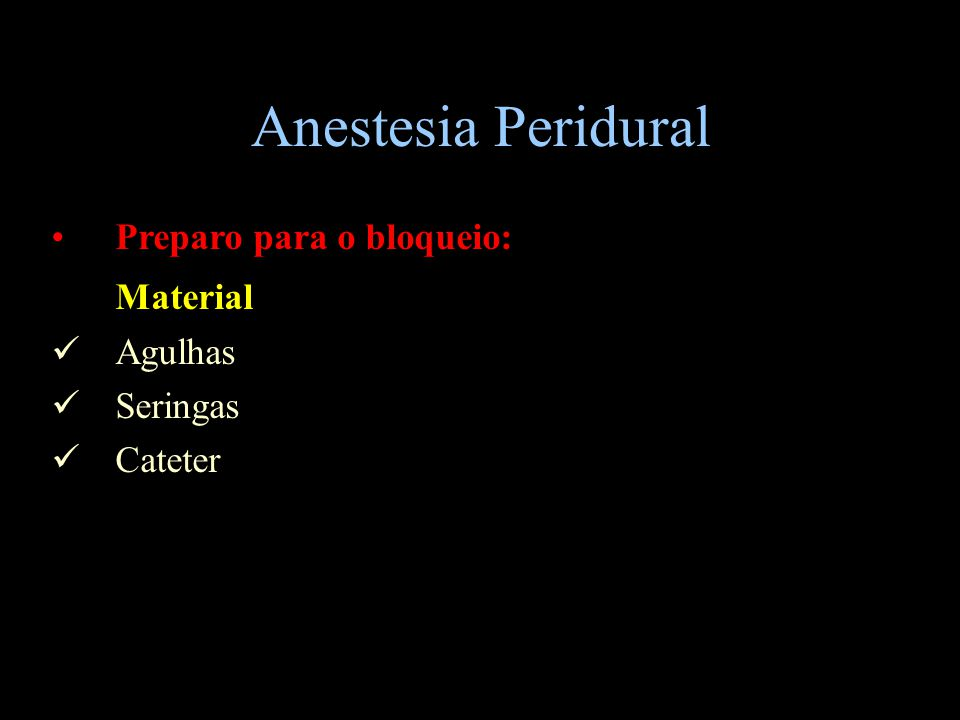 Anestesia Peridural Material Preparo para o bloqueio: Agulhas Seringas