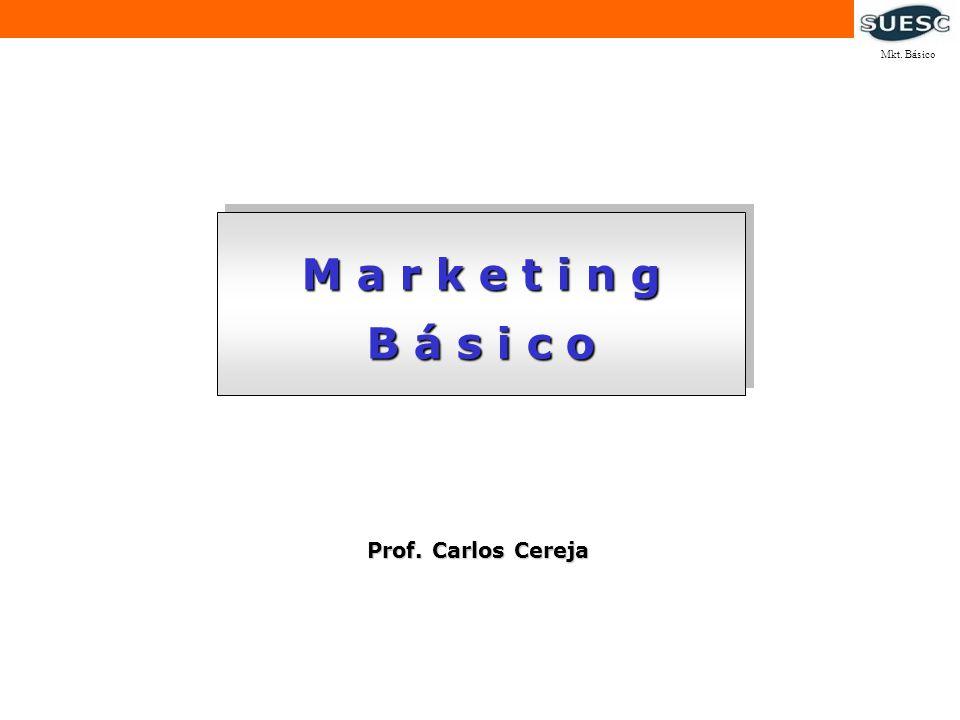 Mkt. Básico M a r k e t i n g B á s i c o Prof. Carlos Cereja MB