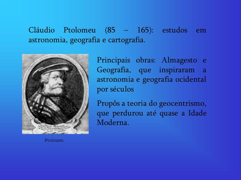Cláudio Ptolomeu (85 – 165): estudos em astronomia, geografia e cartografia.
