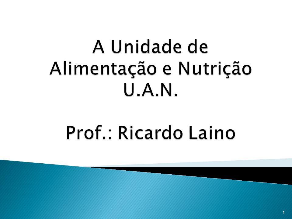 A Unidade de Alimentação e Nutrição U.A.N. Prof.: Ricardo Laino