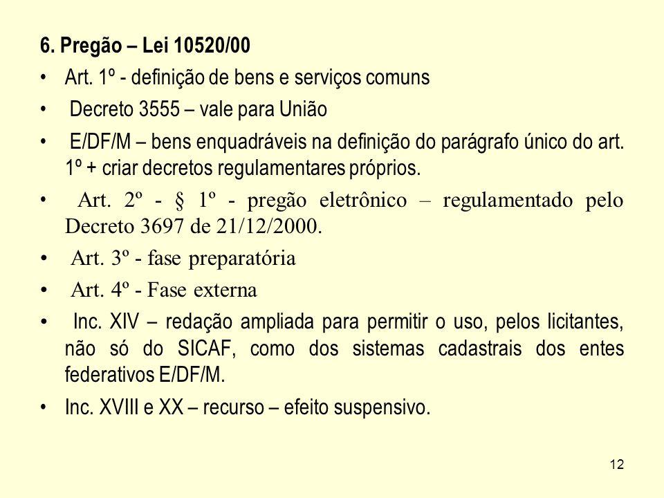 6. Pregão – Lei 10520/00 Art. 1º - definição de bens e serviços comuns. Decreto 3555 – vale para União.