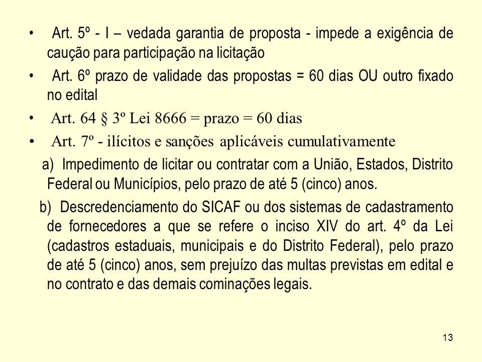 Art. 5º - I – vedada garantia de proposta - impede a exigência de caução para participação na licitação