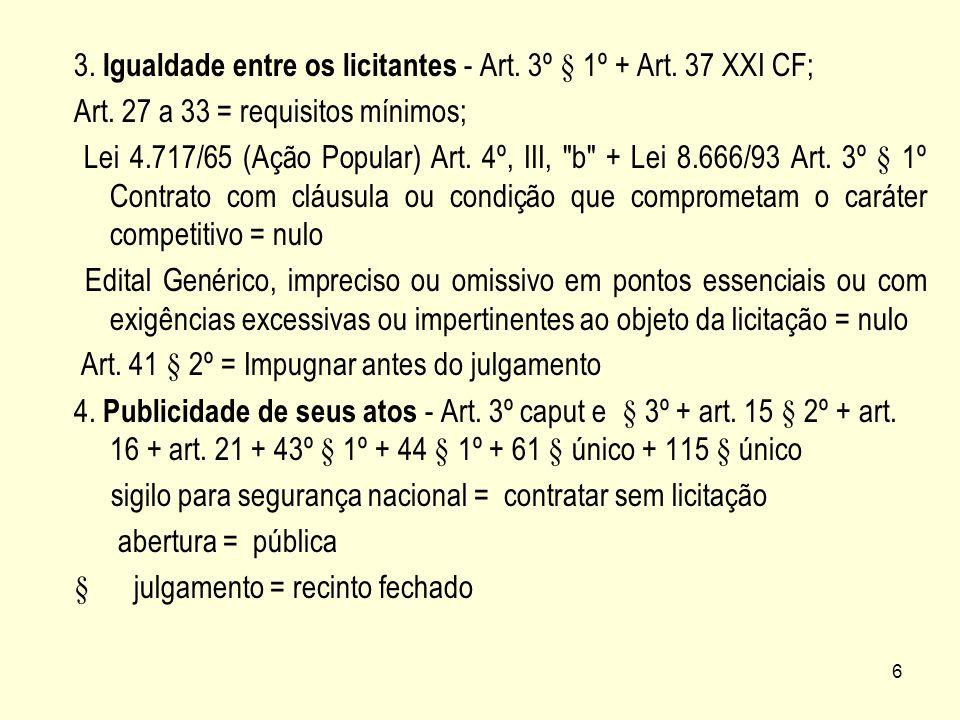 3. Igualdade entre os licitantes - Art. 3º § 1º + Art. 37 XXI CF;