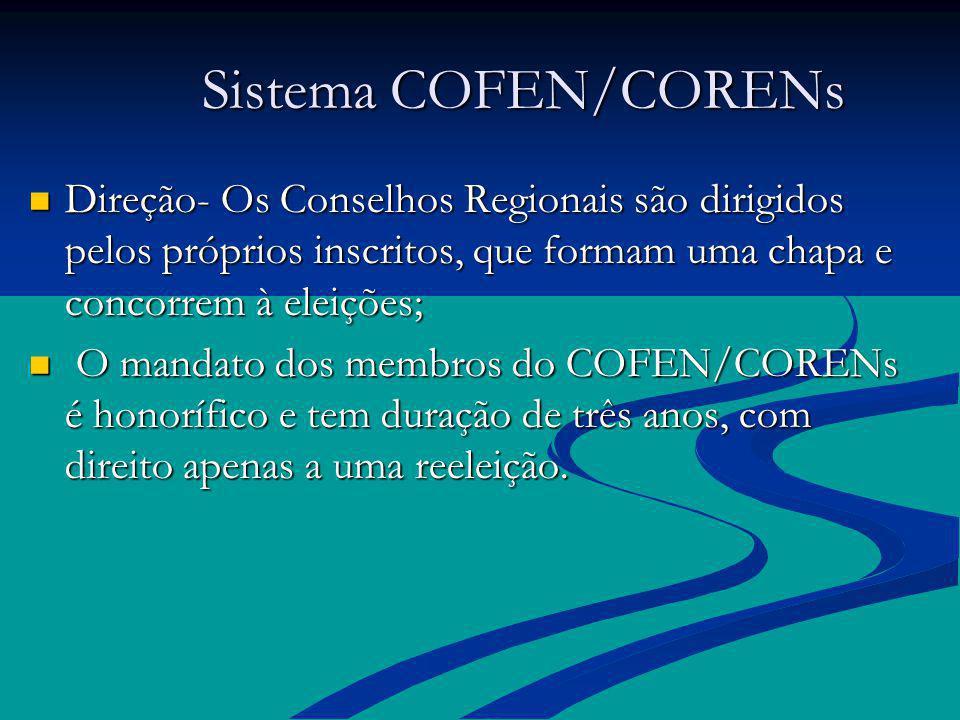 Sistema COFEN/CORENs Direção- Os Conselhos Regionais são dirigidos pelos próprios inscritos, que formam uma chapa e concorrem à eleições;