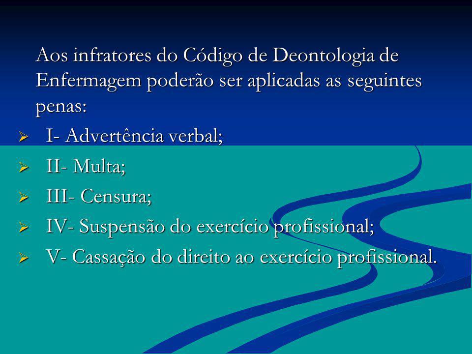 Aos infratores do Código de Deontologia de Enfermagem poderão ser aplicadas as seguintes penas: