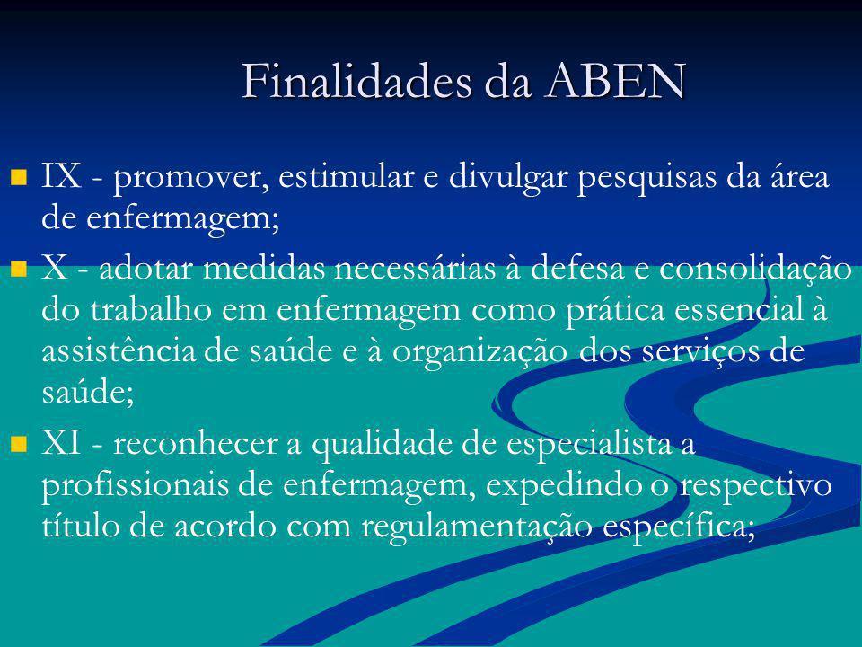 Finalidades da ABEN IX - promover, estimular e divulgar pesquisas da área de enfermagem;