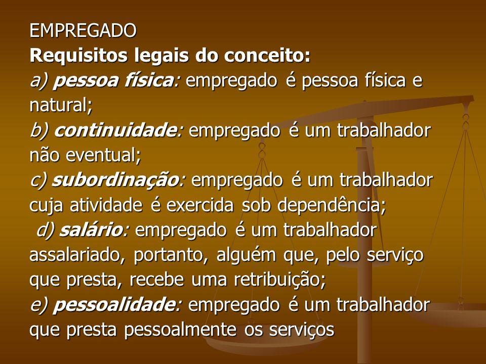 EMPREGADO Requisitos legais do conceito: a) pessoa física: empregado é pessoa física e. natural; b) continuidade: empregado é um trabalhador.