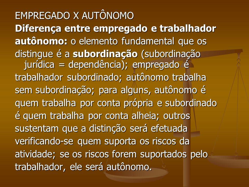 EMPREGADO X AUTÔNOMO Diferença entre empregado e trabalhador. autônomo: o elemento fundamental que os.