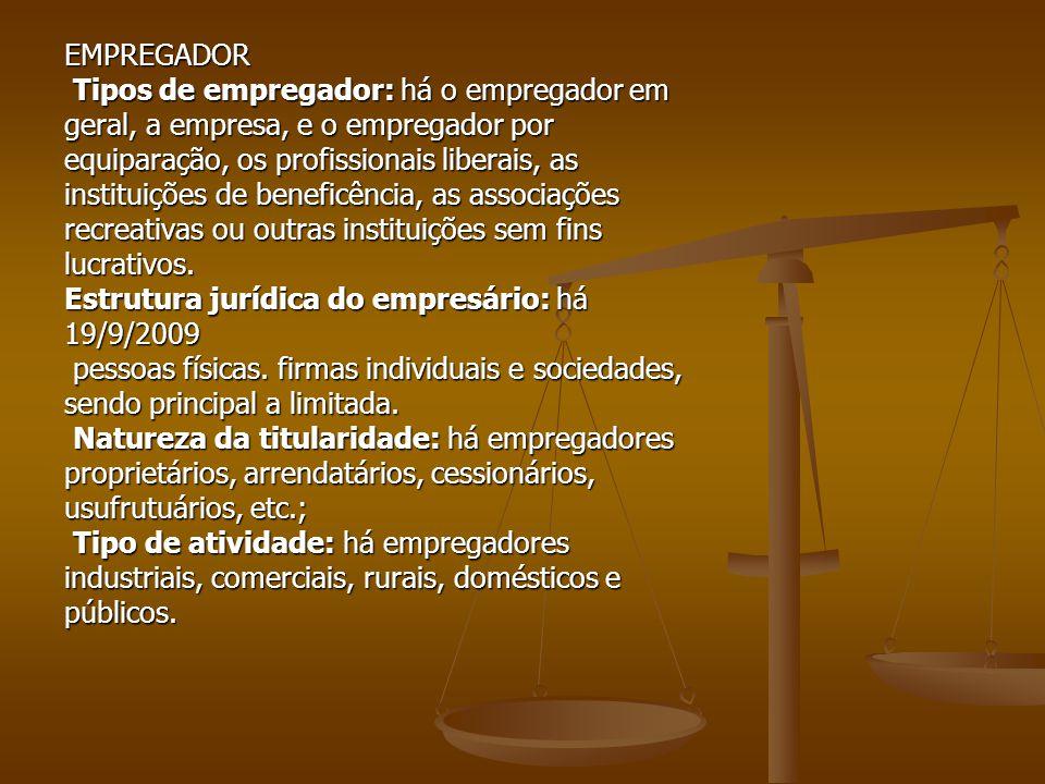 EMPREGADOR Tipos de empregador: há o empregador em. geral, a empresa, e o empregador por. equiparação, os profissionais liberais, as.