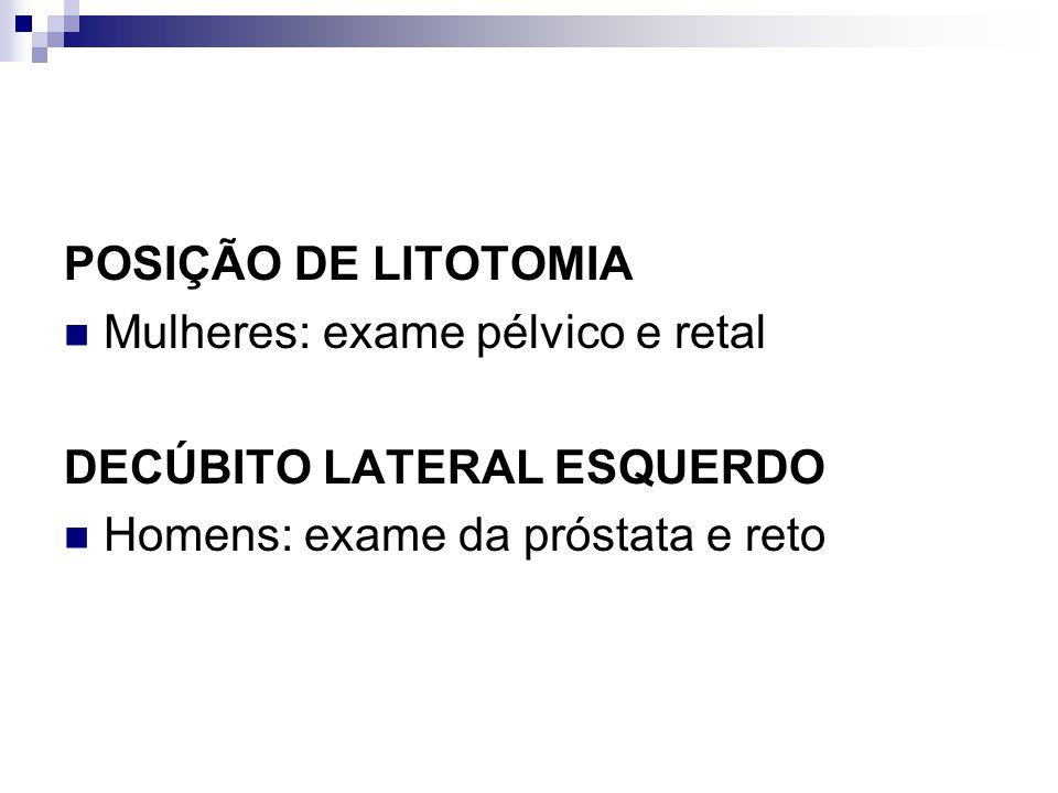 POSIÇÃO DE LITOTOMIA Mulheres: exame pélvico e retal.