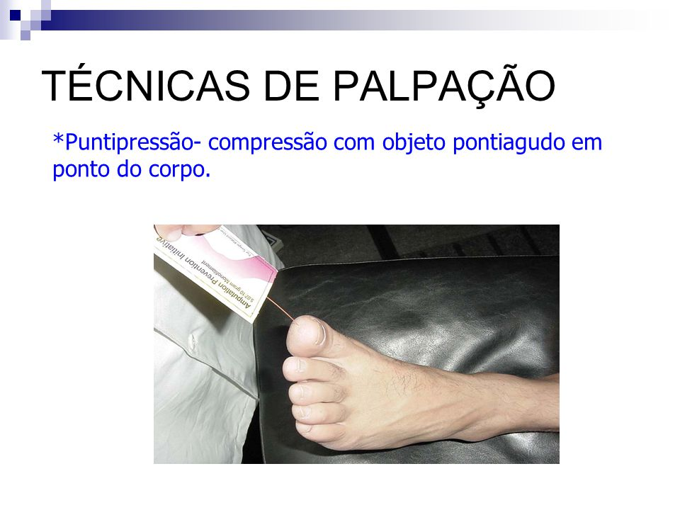 TÉCNICAS DE PALPAÇÃO Puntipressão- compressão com objeto pontiagudo em