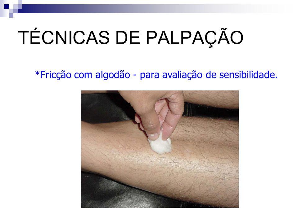 TÉCNICAS DE PALPAÇÃO Fricção com algodão - para avaliação de sensibilidade.