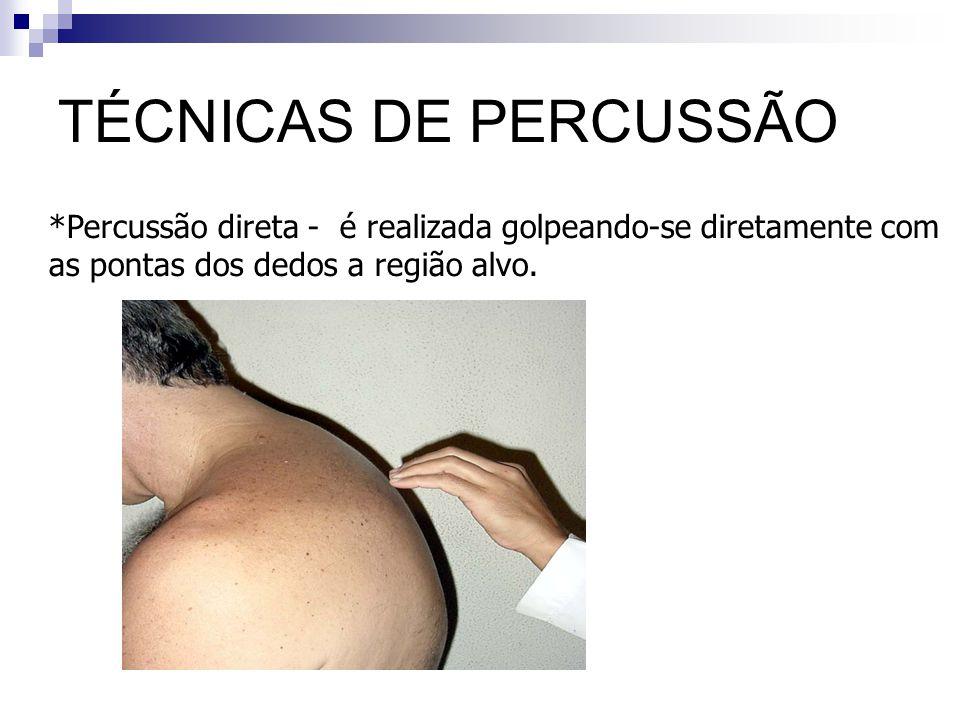 TÉCNICAS DE PERCUSSÃO Percussão direta - é realizada golpeando-se diretamente com.