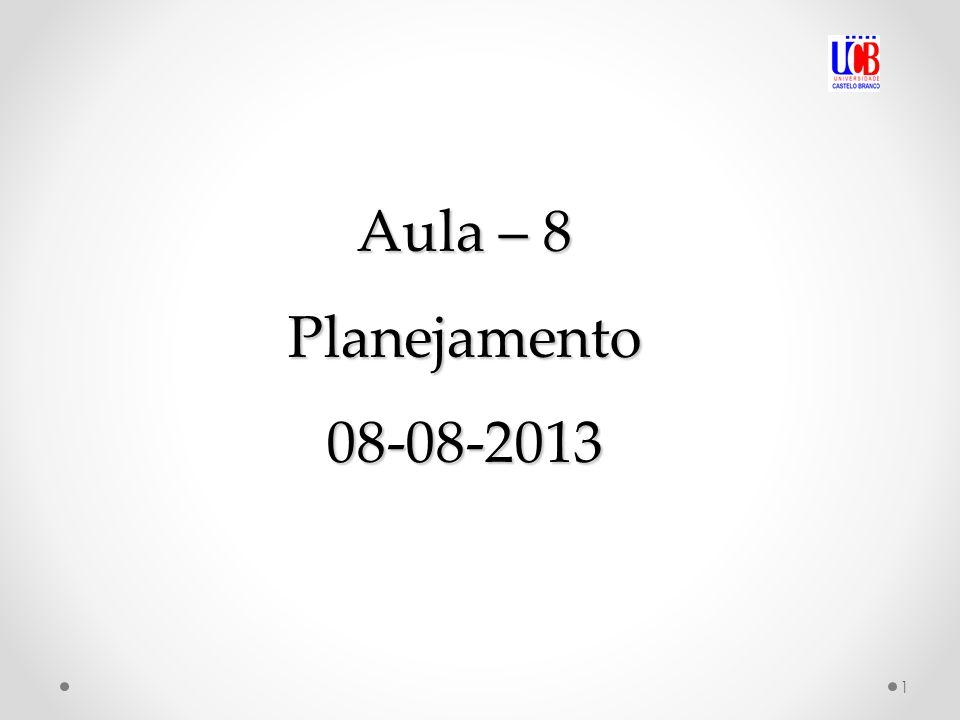 Aula – 8 Planejamento 08-08-2013