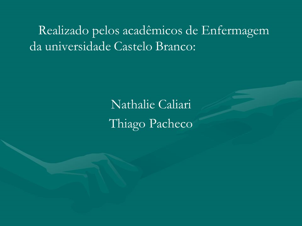 Realizado pelos acadêmicos de Enfermagem da universidade Castelo Branco: