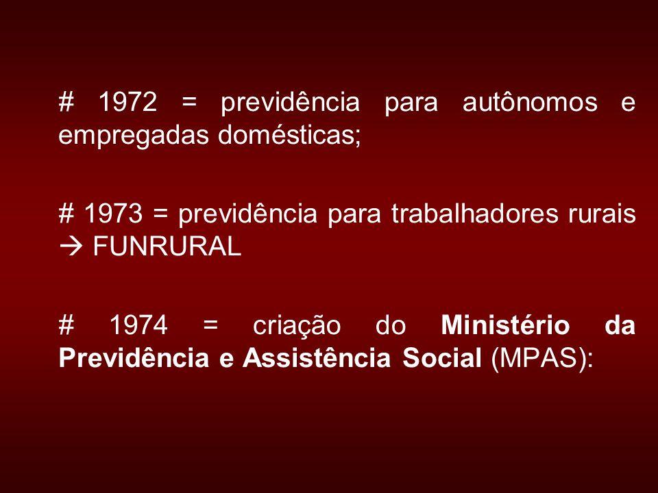# 1972 = previdência para autônomos e empregadas domésticas;