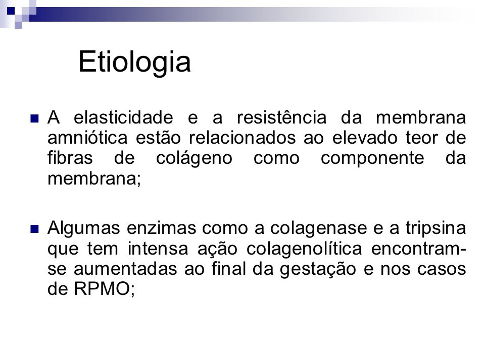 Etiologia A elasticidade e a resistência da membrana amniótica estão relacionados ao elevado teor de fibras de colágeno como componente da membrana;
