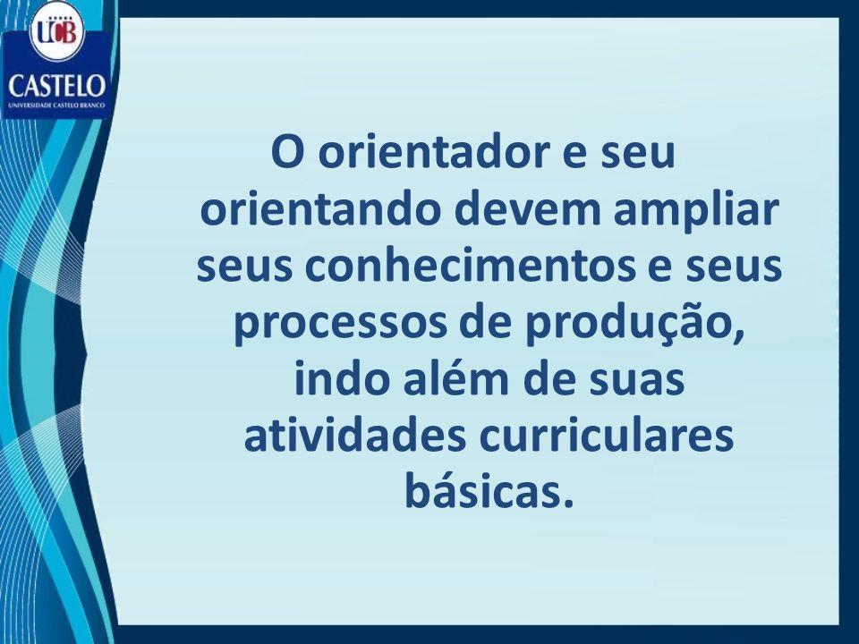 O orientador e seu orientando devem ampliar seus conhecimentos e seus processos de produção, indo além de suas atividades curriculares básicas.