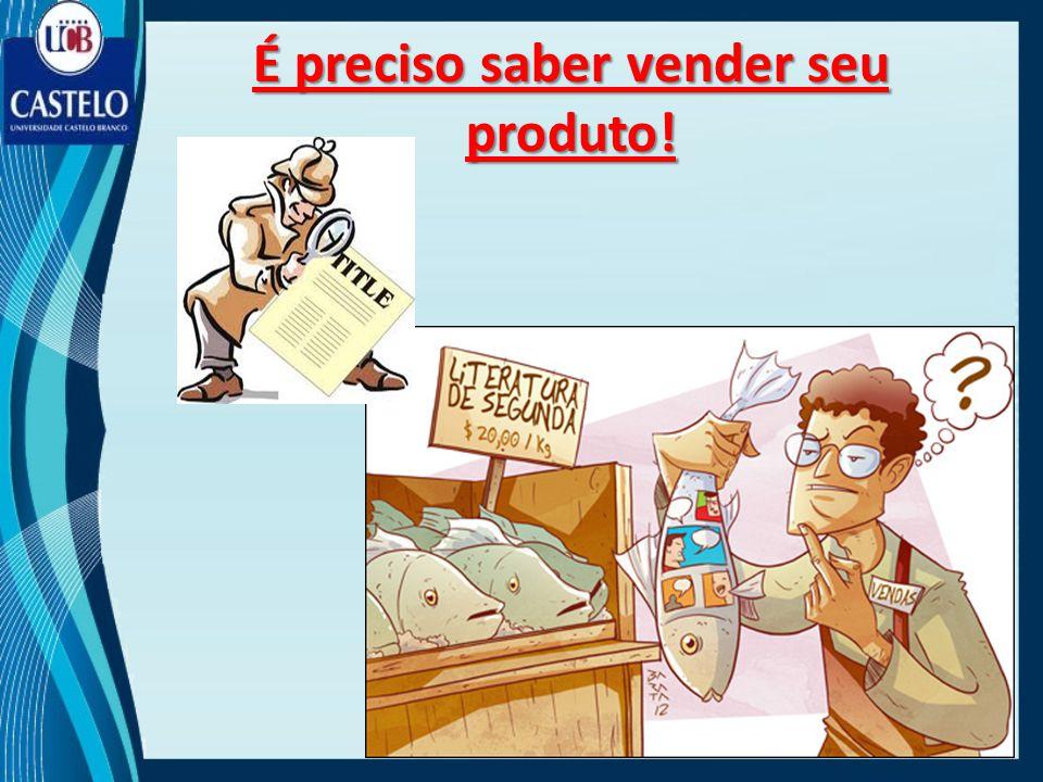 É preciso saber vender seu produto!