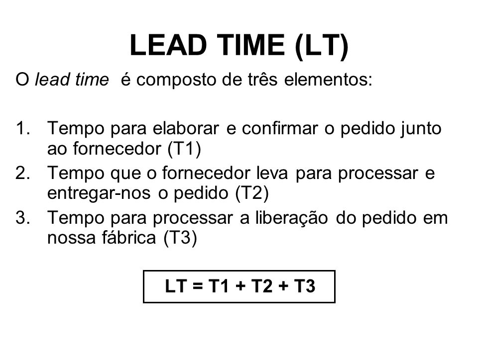 LEAD TIME (LT) O lead time é composto de três elementos: