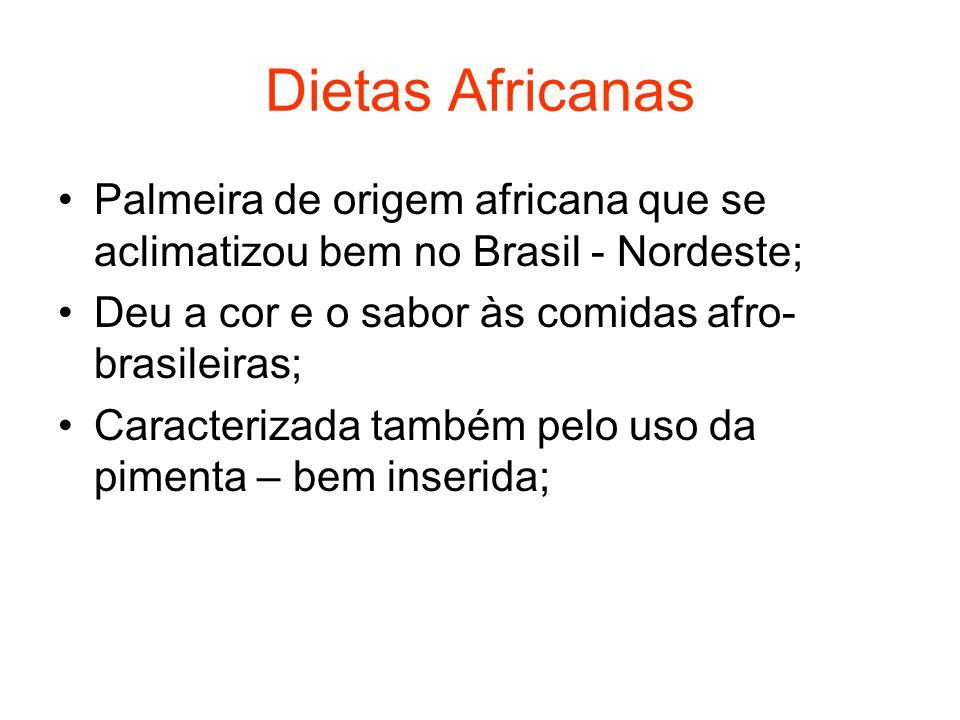 Dietas Africanas Palmeira de origem africana que se aclimatizou bem no Brasil - Nordeste; Deu a cor e o sabor às comidas afro-brasileiras;
