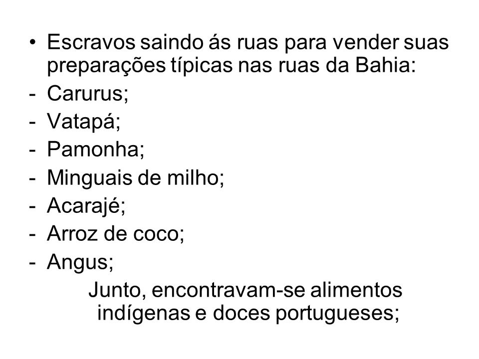 Junto, encontravam-se alimentos indígenas e doces portugueses;