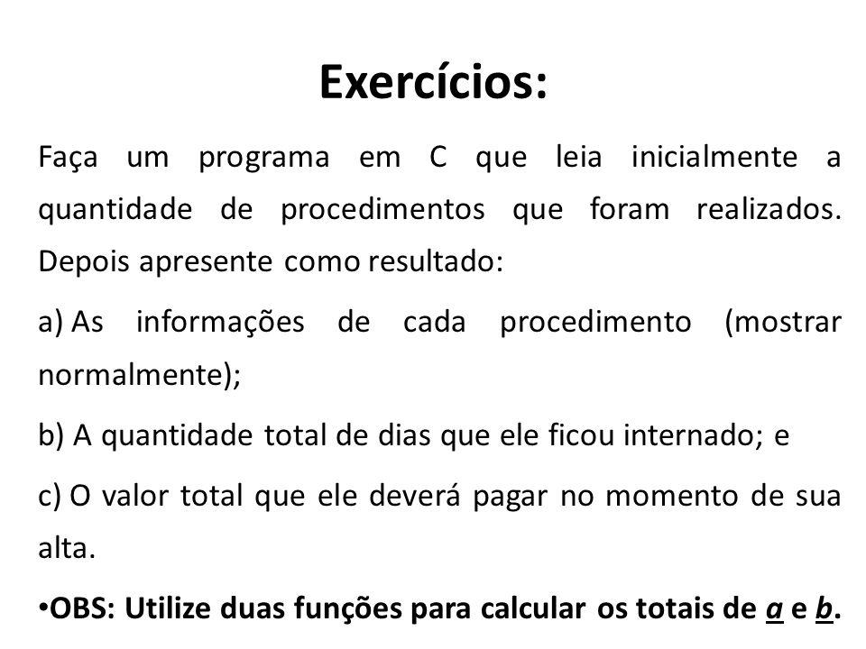 Exercícios: Faça um programa em C que leia inicialmente a quantidade de procedimentos que foram realizados. Depois apresente como resultado: