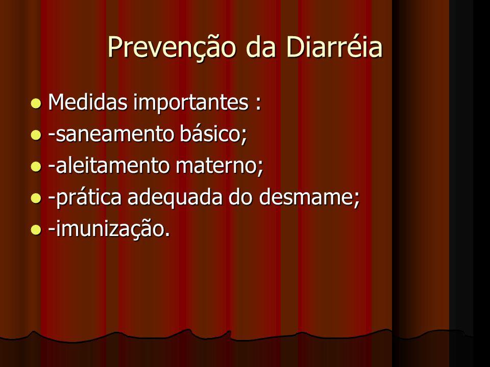 Prevenção da Diarréia Medidas importantes : -saneamento básico;