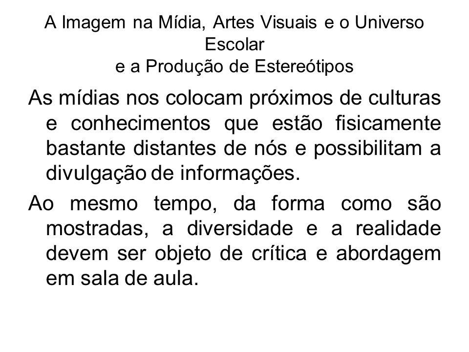 A Imagem na Mídia, Artes Visuais e o Universo Escolar e a Produção de Estereótipos