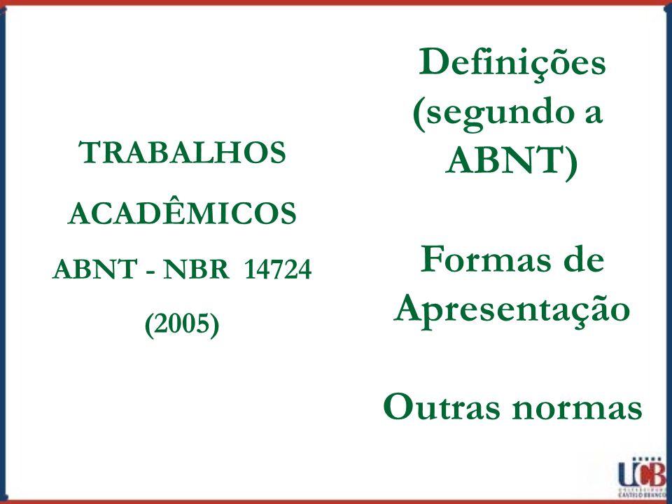 Definições (segundo a ABNT) Formas de Apresentação Outras normas