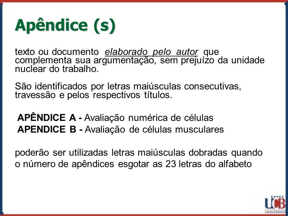 Apêndice (s) texto ou documento elaborado pelo autor que complementa sua argumentação, sem prejuízo da unidade nuclear do trabalho.