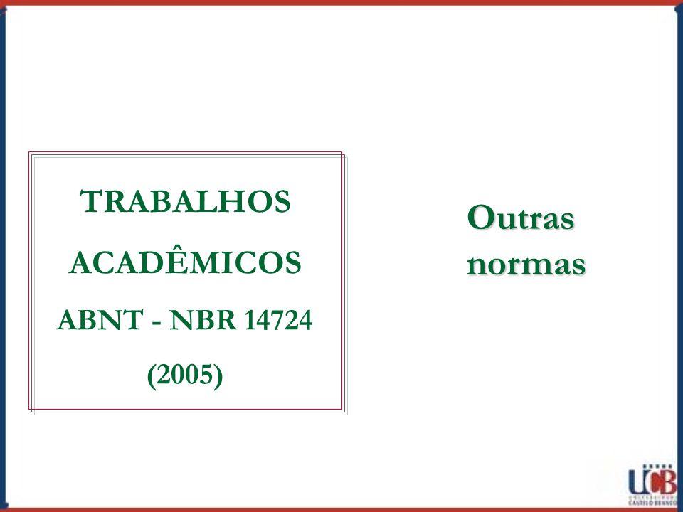 TRABALHOS ACADÊMICOS ABNT - NBR 14724 (2005) Outras normas