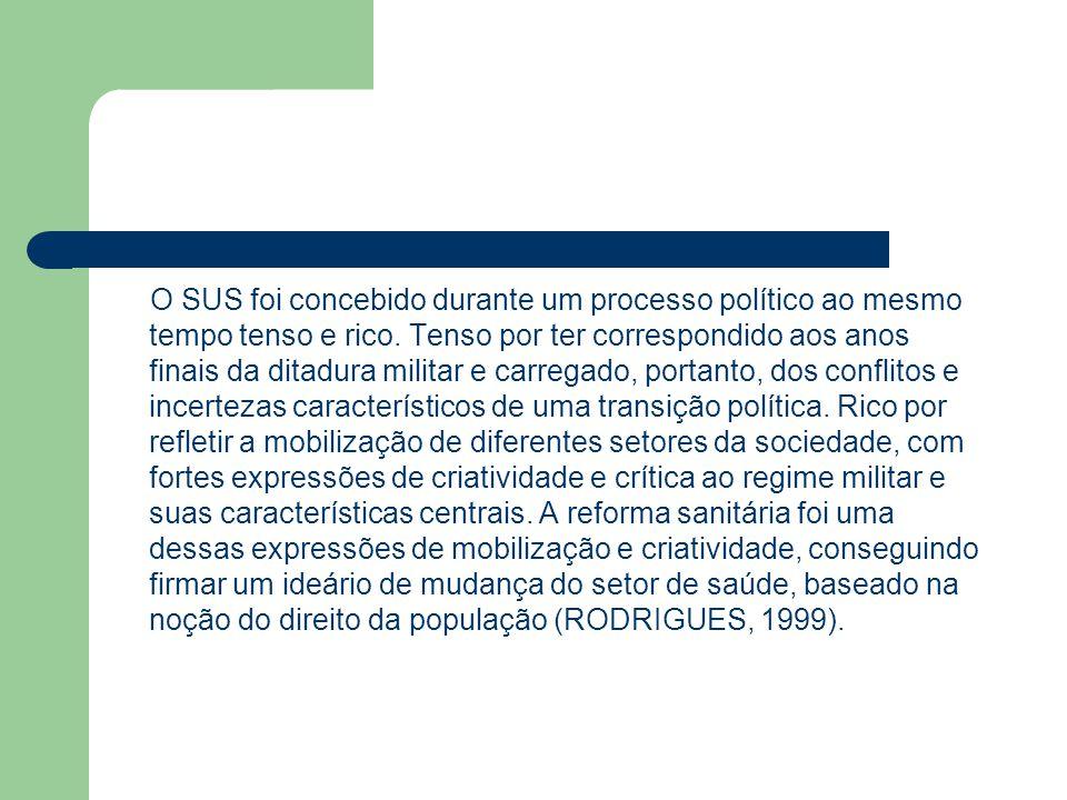 O SUS foi concebido durante um processo político ao mesmo tempo tenso e rico.