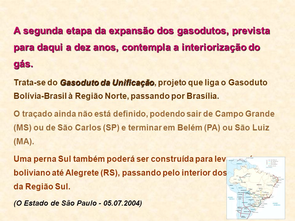 A segunda etapa da expansão dos gasodutos, prevista para daqui a dez anos, contempla a interiorização do gás.