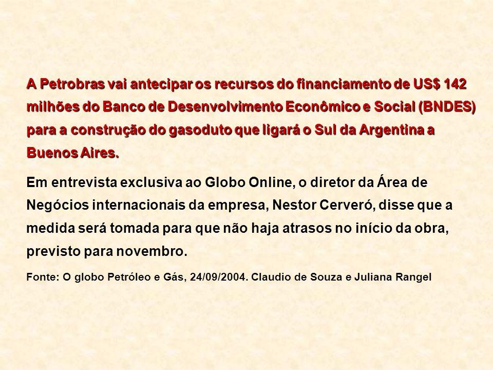 A Petrobras vai antecipar os recursos do financiamento de US$ 142 milhões do Banco de Desenvolvimento Econômico e Social (BNDES) para a construção do gasoduto que ligará o Sul da Argentina a Buenos Aires.