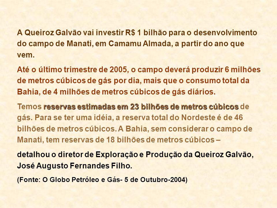 A Queiroz Galvão vai investir R$ 1 bilhão para o desenvolvimento do campo de Manati, em Camamu Almada, a partir do ano que vem.