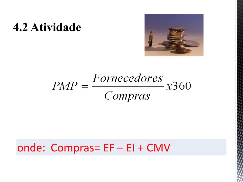 4.2 Atividade onde: Compras= EF – EI + CMV