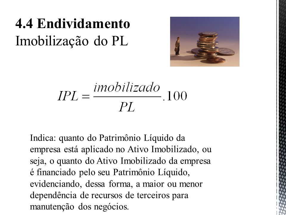 4.4 Endividamento Imobilização do PL
