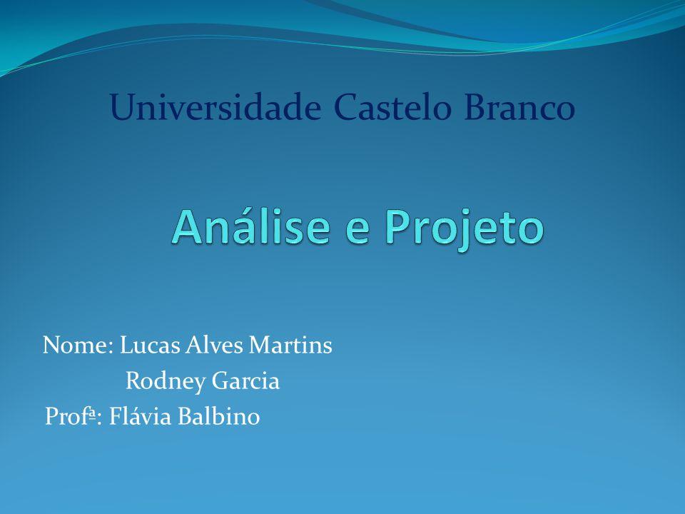 Nome: Lucas Alves Martins Rodney Garcia Profª: Flávia Balbino