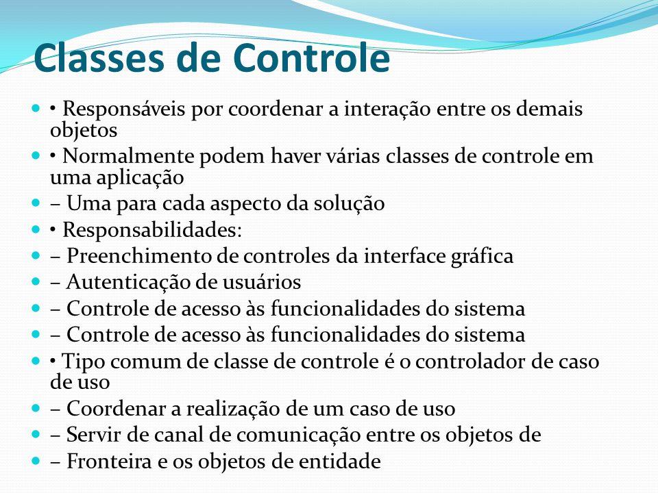 Classes de Controle • Responsáveis por coordenar a interação entre os demais objetos.