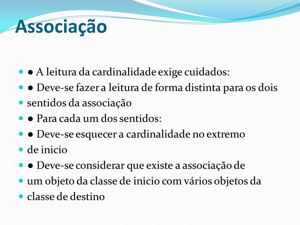 Associação ● A leitura da cardinalidade exige cuidados: