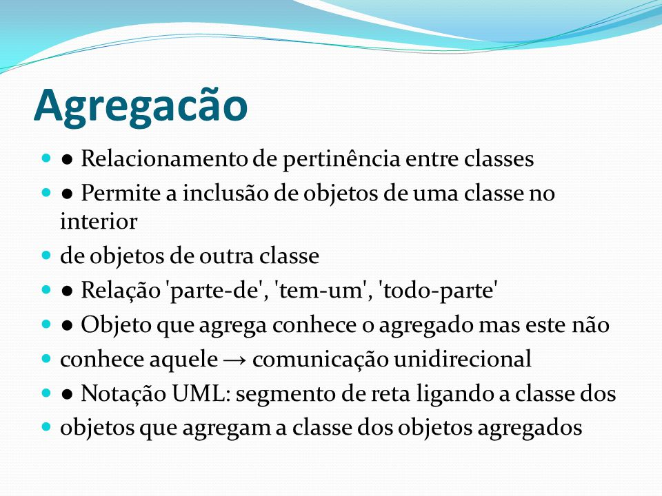 Agregacão ● Relacionamento de pertinência entre classes