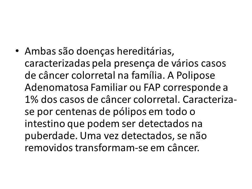 Ambas são doenças hereditárias, caracterizadas pela presença de vários casos de câncer colorretal na família.