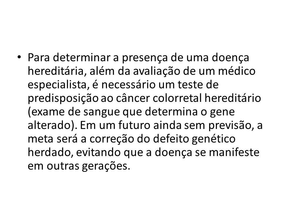 Para determinar a presença de uma doença hereditária, além da avaliação de um médico especialista, é necessário um teste de predisposição ao câncer colorretal hereditário (exame de sangue que determina o gene alterado).